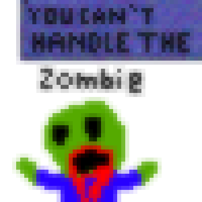 u cant handle the zombie