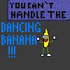 You can`t handle the dancing banana!