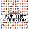 Love, Lust, Faith, Dreams