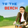 """To The Beach"""