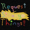 Request Some Strange/Fun Things!