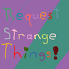 Request Strange Things!